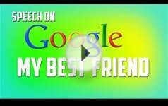 SPEECH: Google my best friend !